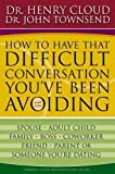 img - for How to Have That Difficult Conversation You've Been Avoiding: With Your Spouse, Adult Child, Boss, Coworker, Best Friend, Parent, or Someone You're Dating book / textbook / text book