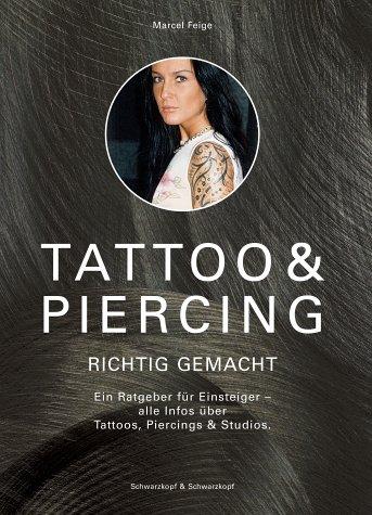 Tattoo & Piercing richtig gemacht: Ein Ratgeber für Einsteiger: Alle Infos über Tattoos, Piercings & Studios