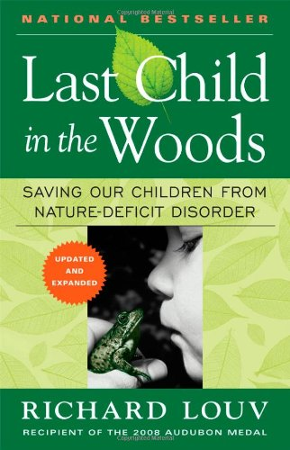 Last Child in the Woods: Saving Our Children From Nature-Deficit Disorder |  |本 | 通販 | Amazon