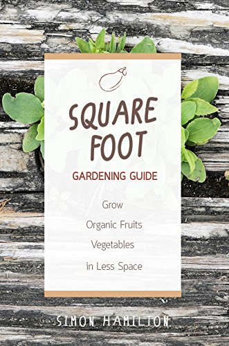 Square Foot Gardening Guide:Grow Organic Fruits and Vegetables in Less Space (Square Foot Gardening) (square foot gardening, gardening, aquaponics, Permaculture) by [Hamilton, Simon]