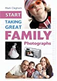 Start Taking Great Family Photographs, Mark Cleghorn, 1861084889