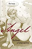 I'm No Angel : The Blonde in Fiction and Film, Tremper, Ellen, 0813925215