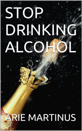 STOP DRINKING ALCOHOL: ALCOHOL ABUSE (ALCOHOLIC Book 1)