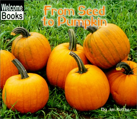 From Seed to Pumpkin (Welcome Books: How Things Grow)