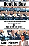Rent to Buy: How to get on the Housing Ladder (With Little or No Money) or How to sell any house (Whatever the condition or situation)
