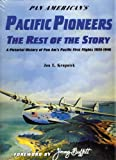Pan American's Pacific Pioneers: The Rest of the Story, A Pictorial History of Pan Am's Pacific First Flights 1935-1946, Vol. 2