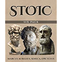 Stoic Six Pack (Illustrated): Meditations of Marcus Aurelius, Golden Sayings, Fragments and Discourses of Epictetus, Letters from a Stoic and The Enchiridion (English Edition)