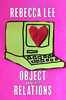 Object Relations: A Novelette by [Lee, Rebecca]