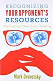 Recognizing Your Opponent's Resources: Developing Preventive Thinking-Mark Dvoretsky