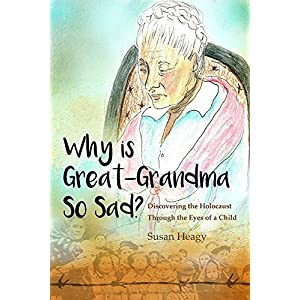 Why is Great Grandma So Sad? Discovering the Holocaust Through the Eyes of a Child