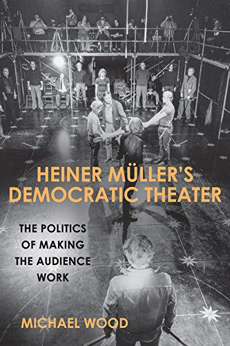 Heiner Müller's Democratic Theater: The Politics of Making the Audience Work (Studies in German Literature Linguistics and Culture)