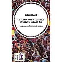 Le Maroc dans l'opinion publique espagnole: Imaginaire, préjugés et stéréotypes (French Edition)