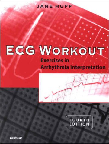 ECG Workout: Exercises in Arrhythmia Interpretation (The Ecg In Practice)