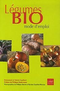 Légumes Bio mode d'emploi par Emmanuel Cupillard