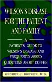 Wilson's Disease for the Patient and Family: A Patient's Guide to Wilson's Disease and Frequently Asked Questions about Copper