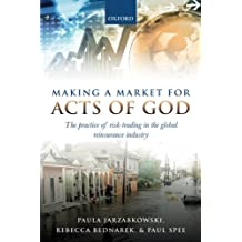 Making a Market for Acts of God: The Practice of Risk Trading in the Global Reinsurance Industry