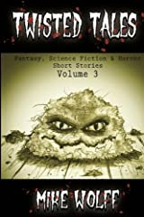 Twisted Tales: Fantasy, Science Fiction and Horror Short Stories Volume 3 Paperback