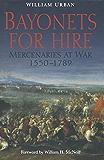 Bayonets For Hire: Mercenaries at War, 1550–1789: Mercenaries at War, 1550-1789 (G.I. Series)