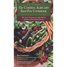 Candida Albican Yeast-Free Cookbook, The: How Good Nutrition Can Help Fight the Epidemic of Yeast-Related Diseases