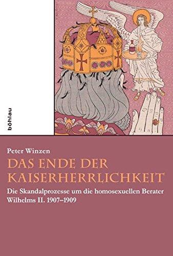 Das Ende der Kaiserherrlichkeit: Die Skandalprozesse um die homosexuellen Berater Wilhelms II. 1907-1909