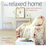 The Relaxed Home: Creating Fresh, Modern Rooms with a Romantic Feel