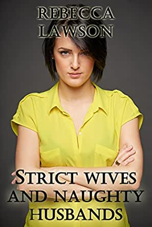 Strict Wives and Naughty Husbands: A Domestic Discipline