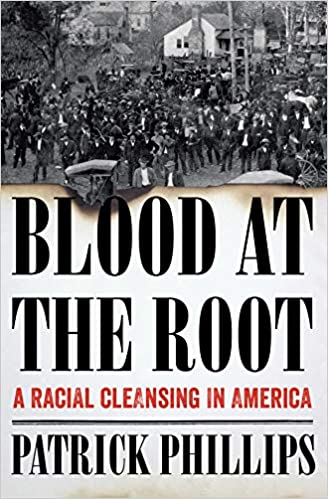 Blood at the Root: A Racial Cleansing in America: Patrick Phillips