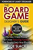 The Board Game Designer's Guide: The Easy 4 Step Process to Create Amazing Games That People Can't Stop Playing