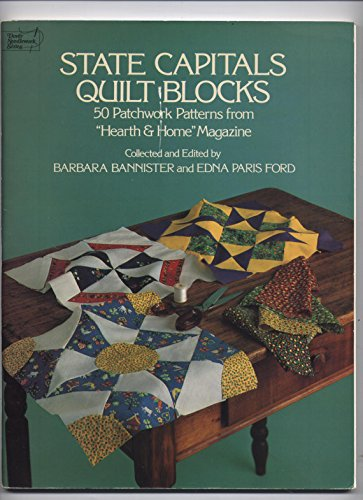 "State Capitals Quilt Blocks: 50 Patchwork Patterns from ""Hearth and Home"" Magazine"