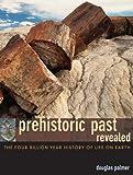 Prehistoric Past Revealed, Douglas Palmer, 0520248279
