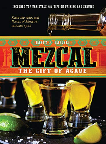 Mezcal: The Gift of Agave by Nancy J. Hajeski