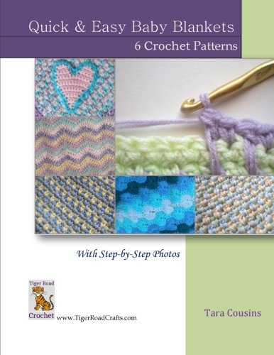 Quick & Easy Baby Blankets: 6 Crochet Patterns with Step-by-Step Photos (Tiger Road Crafts) (Volume 6) - Crochet Baby Blanket Pattern