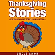 Thanksgiving Stories: Cute Thanksgiving Stories for Kids Ages 4-8 Audiobook by Uncle Amon Narrated by Dorothy Deavers Moore