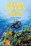 Scuba Diver's Travel Companion, Jeremy Agnew, 0762726687