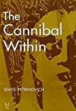 The Cannibal Within (Evolutionary Foundations of Human Behavior (Paperback))