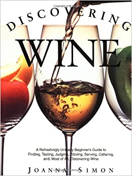 Discovering Wine: A Refreshingly Unfussy Beginner's Guide to Finding, Tasting, Judging, Storing, Serving, Cellaring, and Most of All, Discovering Wine