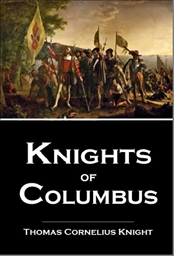 Knights of Columbus,  Illustrated... A Complete Ritual and History of the First Three Degrees...An Historical Sketch of the Institution Knights of Columbus (1920)
