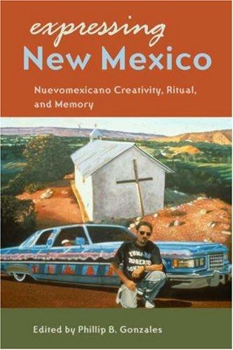 Expressing New Mexico: Nuevomexicano Creativity, Ritual, and Memory