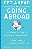 Get Ahead by Going Abroad: A Woman's Guide to Fast-track Career Success