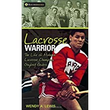Lacrosse Warrior: The Life of Mohawk Lacrosse Champion Gaylord Powless