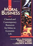 img - for On Moral Business: Classical and Contemporary Resources for Ethics in Economic Life book / textbook / text book