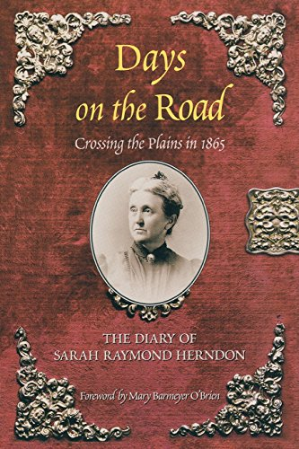 Days On The Road  Crossing The Plains In 1865  The Diary Of Sarah Raymond Herndon