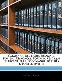 Catalogue des Livres Français, Italiens, Espagnols, Portugais C Qui Se Trouvent Chez Bossange, Barthés Lowell [with], Barthès Et Lowell, 1143364139