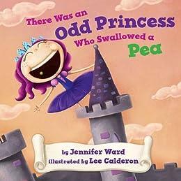 There was an Odd Princess who Swallowed a Pea by [Ward, Jennifer, Lee Calderon]