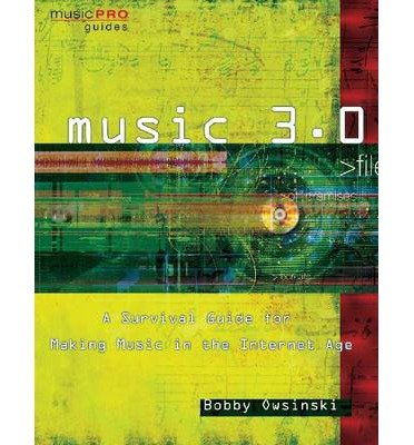 Read Online [(Music 3.0: A Survival Guide for Making Music in the Internet Age )] [Author: Bobby Owsinski] [Dec-2009] pdf