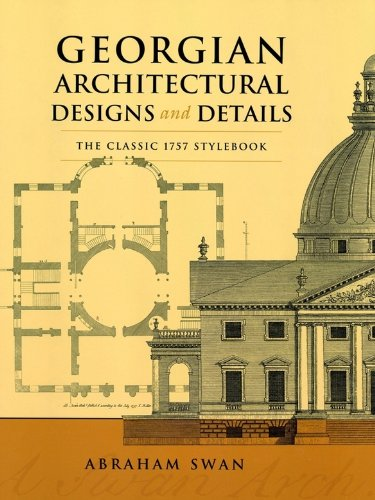 Georgian Architectural Designs and Details: The Classic 1757 Stylebook (Dover - Classic Details