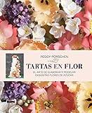 Tartas en flor: El arte de elaborar y modelar exquisitas flores de azúcar (Spanish Edition)