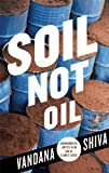 Soil Not Oil, Vandana Shiva, 0896087824