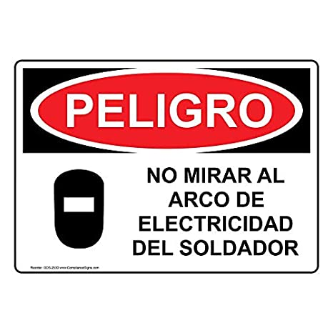 ComplianceSigns Aluminum OSHA DANGER No Mirar Al Arco De Electricidad Del Soldador Sign, 14 X 10 in. with Spanish Text and Symbol, White: Amazon.com: ...