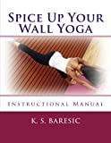 Spice Up Your Wall Yoga: Instructional Manual